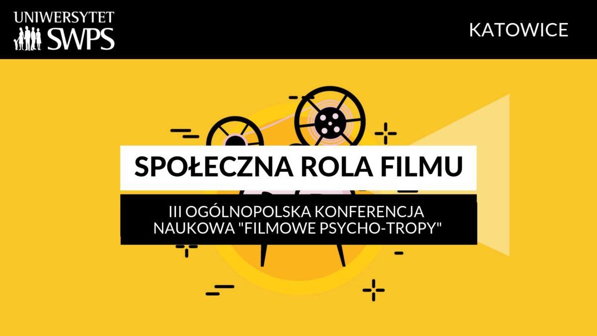 """Konferencja SWPS """"Filmowe Psycho – Tropy"""" 4 – 5 kwietnia 2019 w Katowicach"""