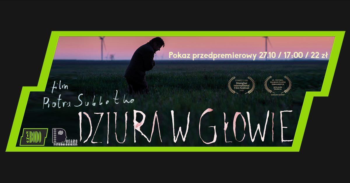 """Pokaz przedpremierowy filmu """"Dziura w głowie"""" Piotra Subbotko"""